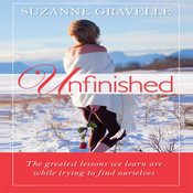 Unfinished: The Greatest Lessons We Learn Are While Trying to Find Ourselves, by Suzanne Gravelle