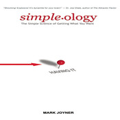 Simpleology: The Simple Science of Getting What You Want, by Mark Joyner