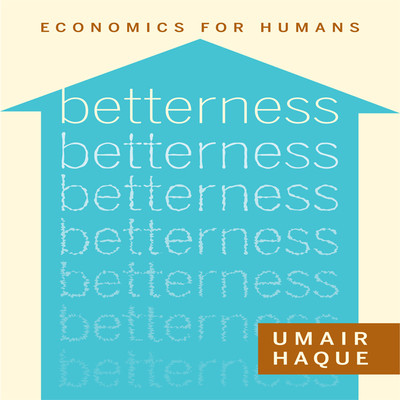 Betterness: Economics for Humans Audiobook, by Umair Haque
