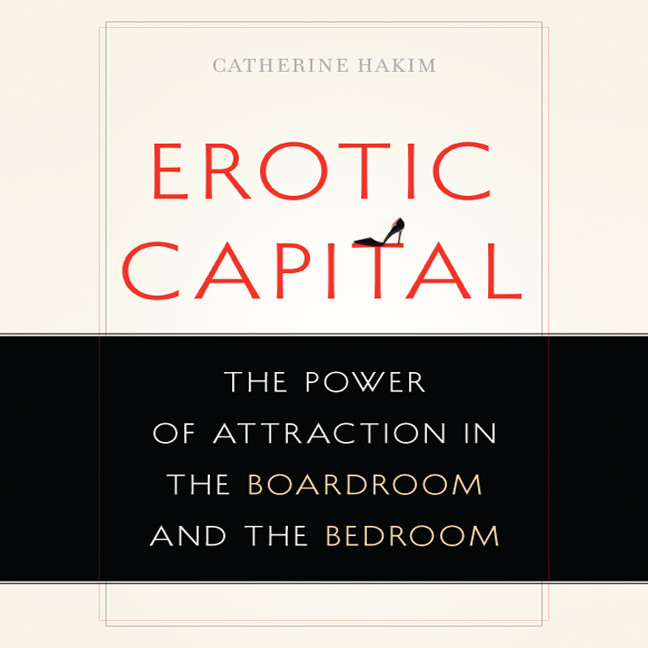 Printable Erotic Capital: The Power of Attraction in the Boardroom and the Bedroom Audiobook Cover Art
