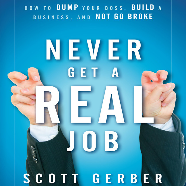 "Printable Never Get a ""Real"" Job: How to Dump Your Boss, Build a Business and Not Go Broke Audiobook Cover Art"