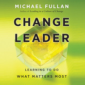 Change Leader: Learning to Do What Matters Most, by Michael Fullan