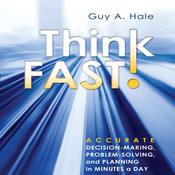 Think Fast!: Accurate Decision-Making, Problem-Solving, and Planning in Minutes a Day Audiobook, by Guy A. Hale