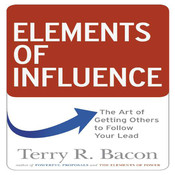 Elements of Influence: The Art of Getting Others to Follow Your Lead, by Terry R. Bacon