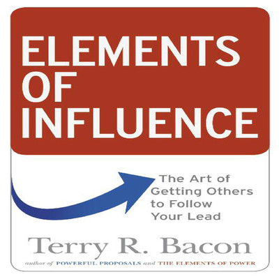 Elements of Influence: The Art of Getting Others to Follow Your Lead Audiobook, by Terry R. Bacon