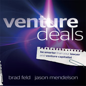 Venture Deals: Be Smarter Than Your Lawyer and Venture Capitalist, by Jason Mendelson, Brad Feld