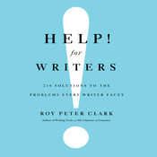 Help! For Writers: 210 Solutions to the Problems Every Writer Faces, by Roy Peter Clark