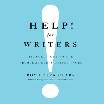 Help! For Writers: 210 Solutions to the Problems Every Writer Faces Audiobook, by Roy Peter Clark