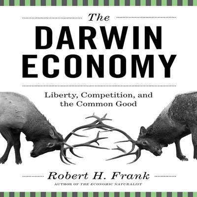 The Darwin Economy: Liberty, Competition, and the Common Good Audiobook, by Robert H. Frank