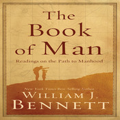 The Book of Man: Readings on the Path to Manhood, by William J. Bennett