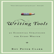 Writing Tools: 50 Essential Strategies for Every Writer Audiobook, by Roy Peter Clark