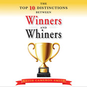 The Top 10 Distinctions Between Winners and Whiners, by Keith Cameron Smith