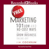 Free Marketing: 101 Low and No-Cost Ways to Grow Your Business, Online and Off, by Jim Cockrum