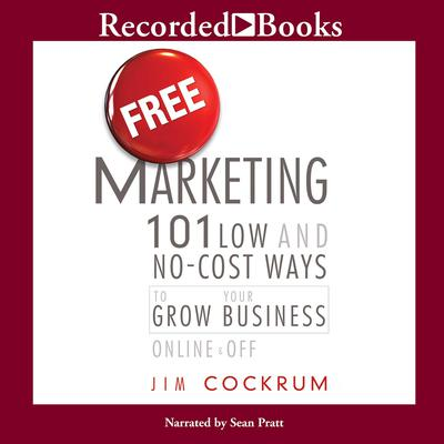 Free Marketing: 101 Low and No-Cost Ways to Grow Your Business, Online and Off Audiobook, by Jim Cockrum