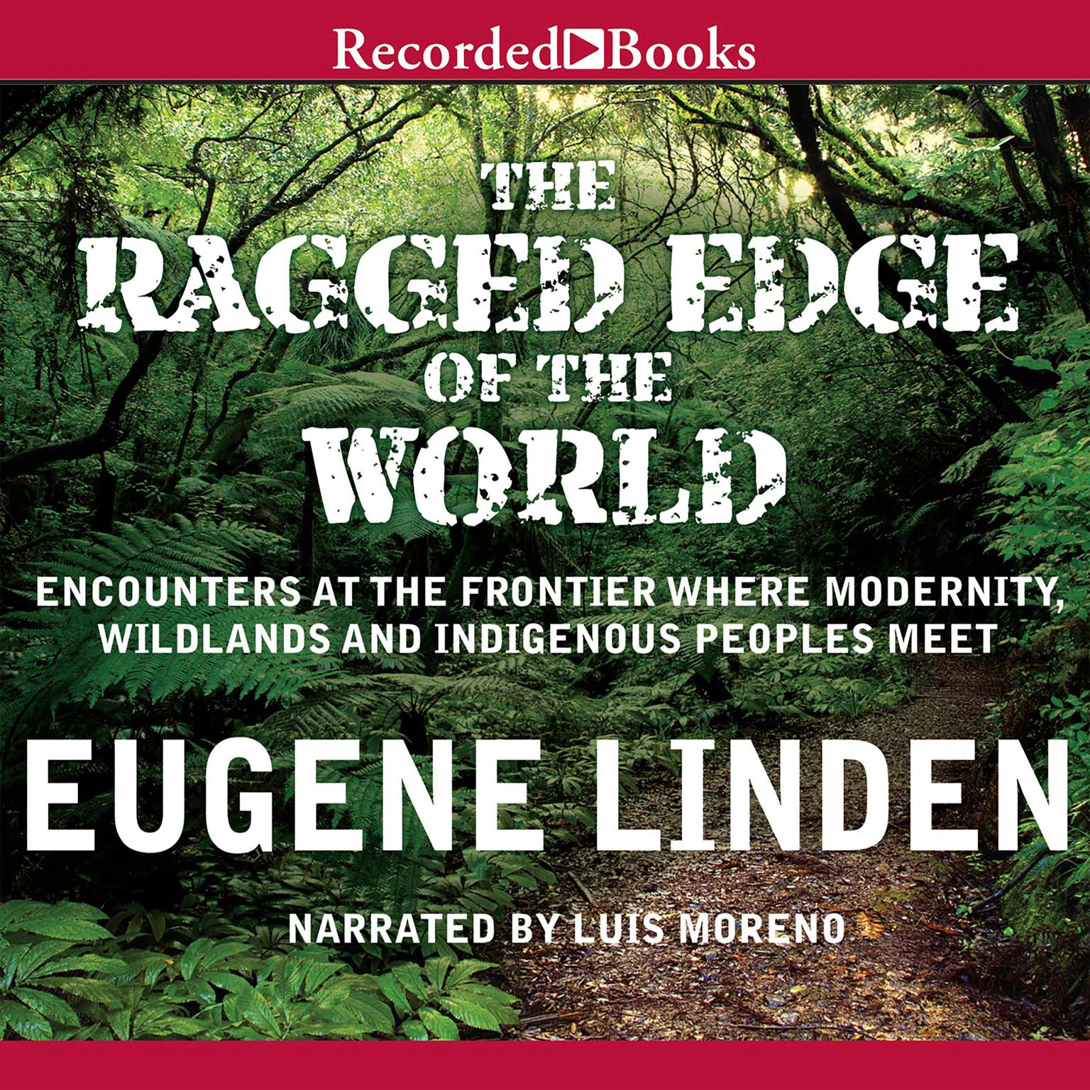 Printable The Ragged Edge of the World: Encounters at the Frontier Where Modernity, Wildlands, and Indigenous People Meet Audiobook Cover Art
