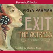 Exit the Actress Audiobook, by Priya Parmar