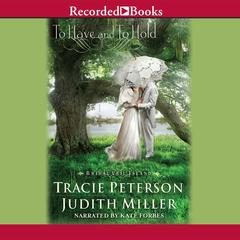 To Have and To Hold Audiobook, by Judith Miller, Tracie Peterson