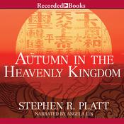 Autumn in the Heavenly Kingdom: China, the West, and the Epic Story of the Taiping Civil War, by Stephen R. Platt