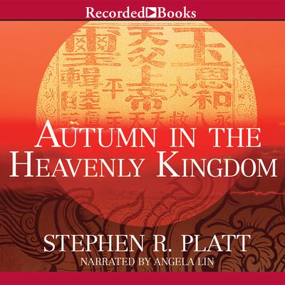 Autumn in the Heavenly Kingdom: China, the West, and the Epic Story of the Taiping Civil War Audiobook, by Stephen R. Platt
