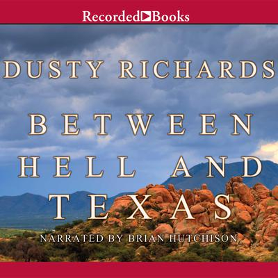 Between Hell and Texas Audiobook, by Dusty Richards
