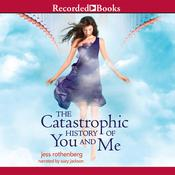 The Catastrophic History of You and Me Audiobook, by Jess Rothenberg