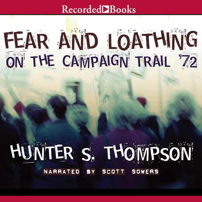 Fear and Loathing on the Campaign Trail Audiobook, by Hunter S. Thompson