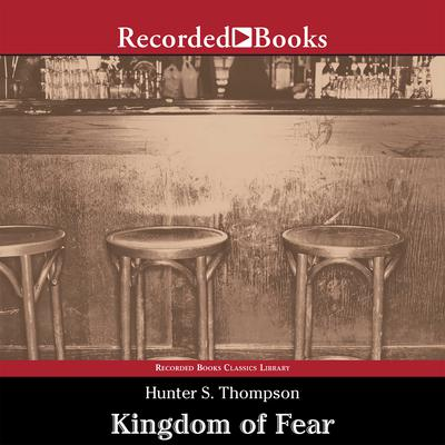 Kingdom of Fear: Loathsome Secrets of a Star-Crossed Child in the Final Days of the American Century Audiobook, by Hunter S. Thompson