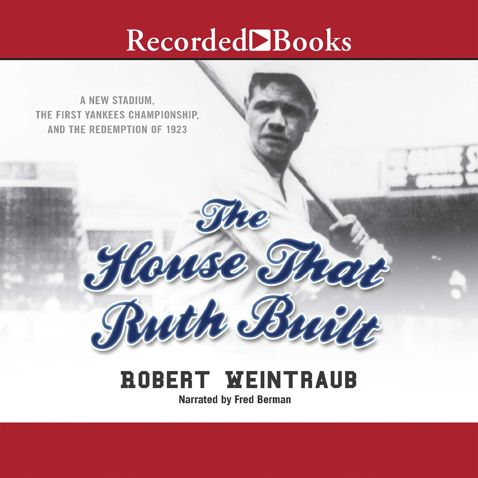 Printable The House That Ruth Built: A New Stadium, the First Yankees Championship, and the Redemption of 1923 Audiobook Cover Art