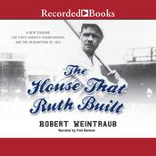 The House That Ruth Built: A New Stadium, the First Yankees Championship, and the Redemption of 1923, by Robert Weintraub