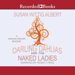 The Darling Dahlias and the Naked Ladies Audiobook, by Susan Wittig Albert