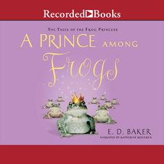 A Prince among Frogs Audiobook, by E. D. Baker