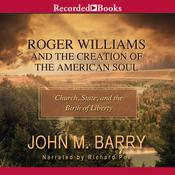 Roger Williams and the Creation of the American Soul: Church, State, and the Birth of Liberty, by John M. Barry