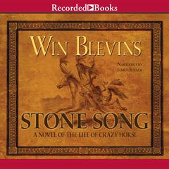 Stone Song: A Novel of the Life of Crazy Horse Audiobook, by Win Blevins