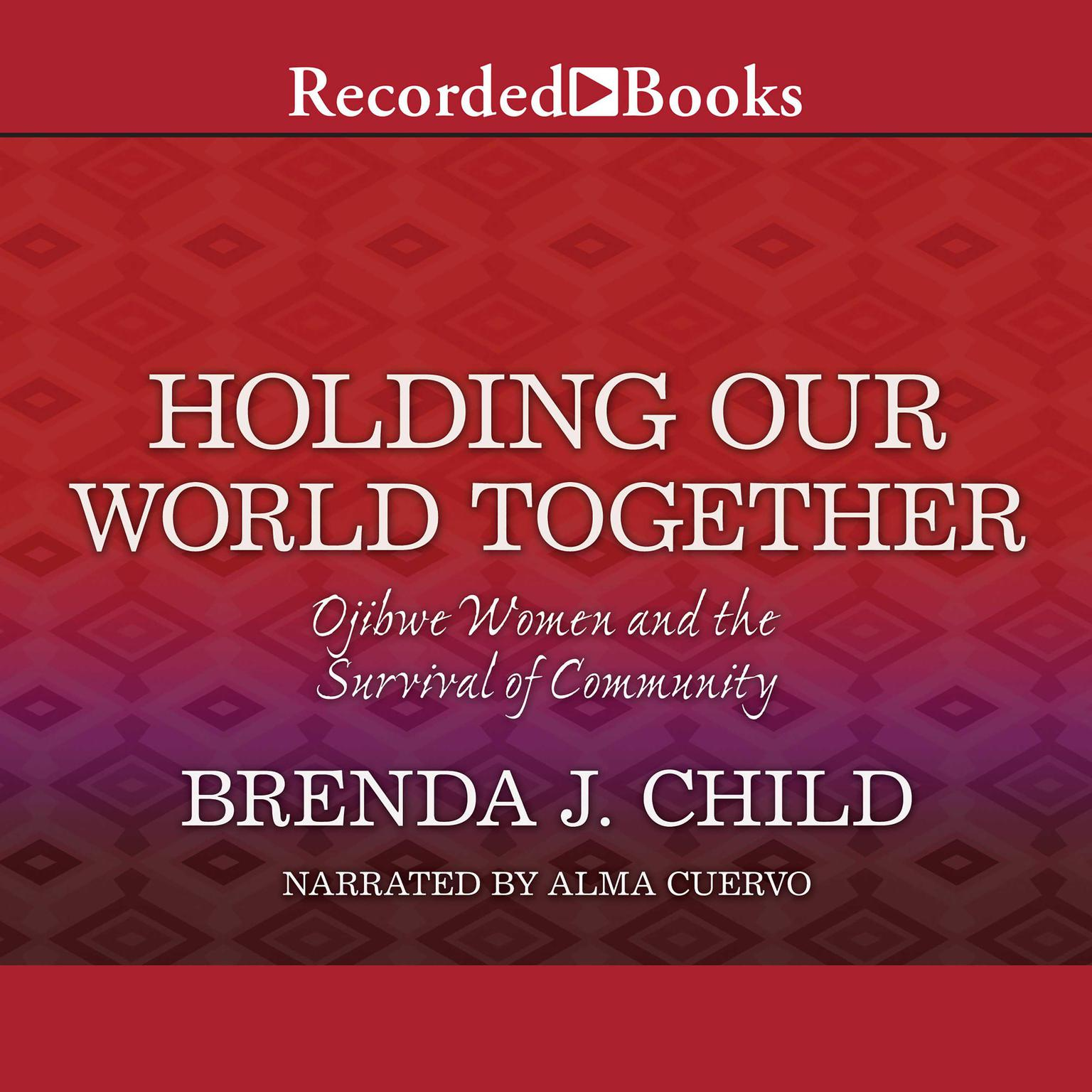 Printable Holding Our World Together: Ojibwe Women and the Survival of Community Audiobook Cover Art