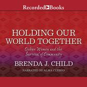 Holding Our World Together: Ojibwe Women and the Survival of Community, by Brenda J. Child