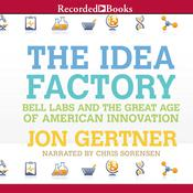 The Idea Factory: Bell Labs and the Great Age of American Innovation Audiobook, by Jon Gertner