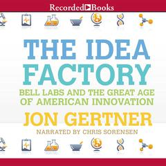 The Idea Factory: Bell Labs and the Great Age of American Innovation Audiobook, by