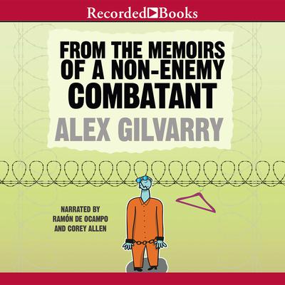 From the Memoirs of a Non-Enemy Combatant Audiobook, by Alex Gilvarry
