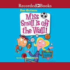 Miss Small is Off the Wall! Audiobook, by Dan Gutman