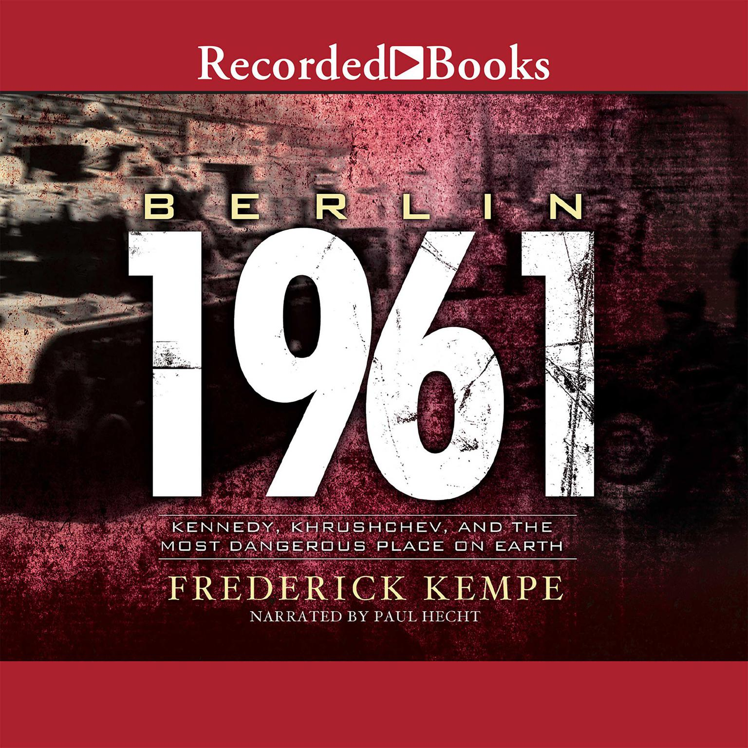 Printable Berlin 1961: Kennedy, Khrushchev, and the Most Dangerous Place on Earth Audiobook Cover Art