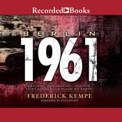 Berlin 1961: Kennedy, Khrushchev, and the Most Dangerous Place on Earth Audiobook, by Frederick Kempe