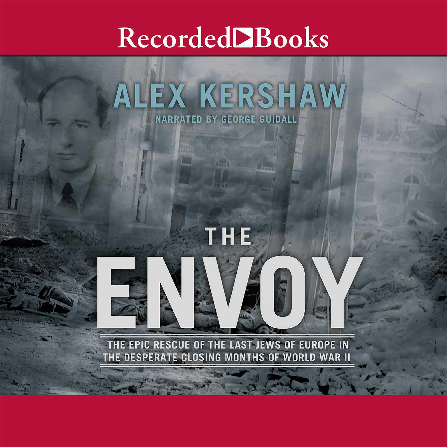 Printable The Envoy: The Epic Rescue of the Last Jews of Europe in the Desperate Closing Months of World War II Audiobook Cover Art
