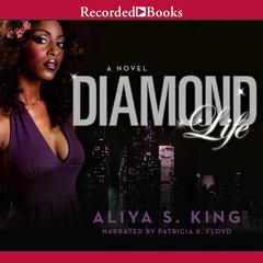 Diamond Life Audiobook, by Aliya King, Aliya S. King