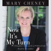 Now Its My Turn: A Daughters Chronicle of Political Life Audiobook, by Mary Cheney