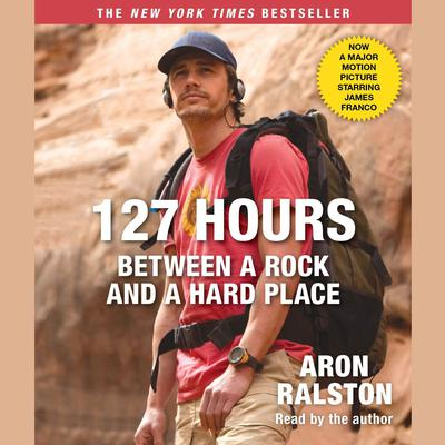 127 Hours Movie Tie- In: Between a Rock and a Hard Place Audiobook, by Aron Ralston