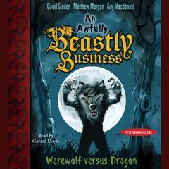 Werewolf versus Dragon: An Awfully Beastly Business Book One Audiobook, by David Sinden, Matthew Morgan, Guy Macdonald