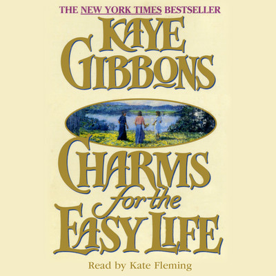 Charms for the Easy Life Audiobook, by Kaye Gibbons
