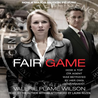Fair Game: My Life as a Spy, My Betrayal by the White House Audiobook, by Valerie Plame Wilson