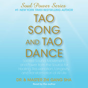 Tao Song and Tao Dance: Sacred Sound, Movement, and Power from the Source Audiobook, by Dr. Zhi Gang Sha, Zhi Gang Sha