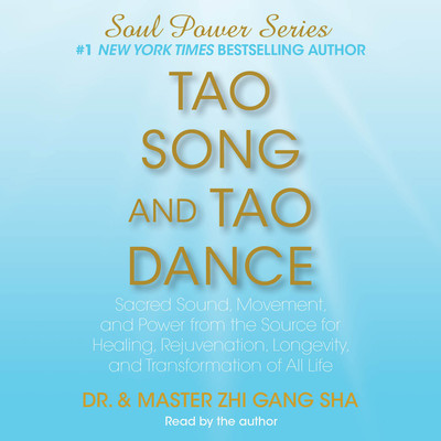 Tao Song and Tao Dance: Sacred Sound, Movement, and Power from the Source Audiobook, by Dr. Zhi Gang Sha